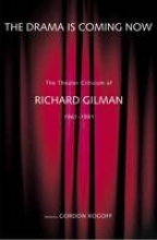 Gilman, Richard The Drama is Coming Now - The Theater Criticism of Richard Gilman 1961-1991