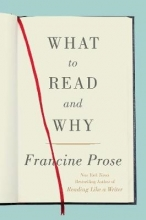 Prose, Francine What to Read and Why
