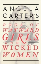 Carter, Angela Angela Carter`s Book Of Wayward Girls And Wicked Women