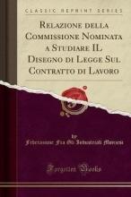 Monzesi, Federazione Fra Gli Industriali Relazione della Commissione Nominata a Studiare IL Disegno di Legge Sul Contratto di Lavoro (Classic Reprint)
