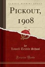 School, Lowell Textile School, L: Pickout, 1908, Vol. 3 (Classic Reprint)