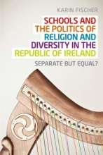 Karin Fischer Schools and the Politics of Religion and Diversity in the Republic of Ireland
