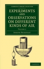 Joseph Priestley Experiments and Observations on Different Kinds of Air