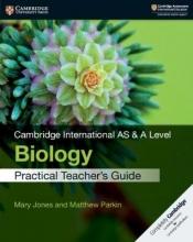 Mary Jones,   Matthew Parkin Cambridge International AS & A Level Biology Practical Teacher`s Guide