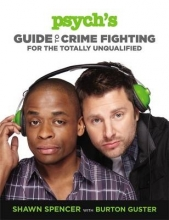Spencer, Shawn Psych`s Guide to Crime Fighting for the Totally Unqualified