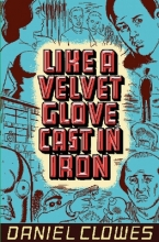 Clowes, Daniel Like A Velvet Glove Cast In Iron