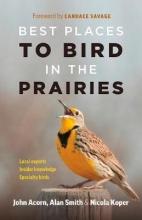 Acorn, John,   Smith, Alan,   Koper, Nicola Best Places to Bird in the Prairies