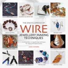 Sara Withers,   Xuella Arnold The Encyclopedia of Wire Jewellery Techniques
