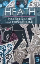 Penelope Shuttle,   John Greening Heath