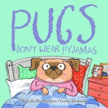 Worthington, Michelle Pugs Don`t Wear Pyjamas