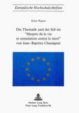 Wagner, Heinz Die Thematik und der Stil im `Mespris de La Vie Et Consolation Contre La Mort` von Jean-Baptiste Chassignet