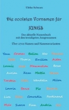 Ulrike Schwarz Die 2700 Coolsten Vornamen F r Jungs - Das Aktuelle Namenbuch Mit Den Trendigsten Jungennamen