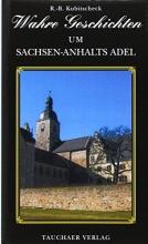 Kubitscheck, Regina-Bianca Wahre Geschichten um Sachsen-Anhalts Adel