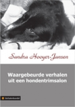 Sandra  Hooyer-Jansen Waargebeurde verhalen uit een hondentrimsalon