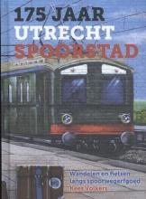 Kees Volkers , 175 jaar Utrecht Spoorstad