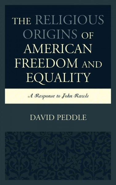 David Peddle,The Religious Origins of American Freedom and Equality