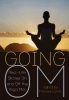 Going Om, Real-Life Stories on and Off the Yoga Mat