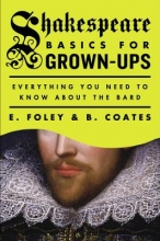 Foley, E.,   Coates, B. Shakespeare Basics for Grown-Ups