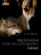 Adam (Head of Department, Department of Ethology, Head of Department, Department of Ethology, Eoetvoes University) Miklosi Dog Behaviour, Evolution, and Cognition