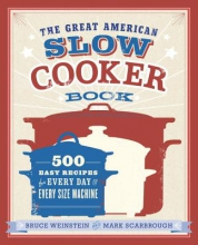 Weinstein, Bruce,   Scarbrough, Mark The Great American Slow Cooker Book