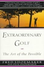 Shoemaker, Fred,   Shoemaker, Pete Extraordinary Golf