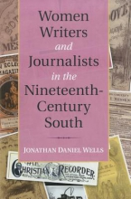 Wells, Jonathan Daniel Women Writers and Journalists in the Nineteenth-Century South