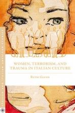 Glynn, Ruth Women, Terrorism, and Trauma in Italian Culture