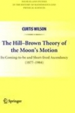 Curtis Wilson The Hill-Brown Theory of the Moon`s Motion