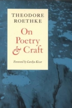 Roethke, Theodore On Poetry and Craft