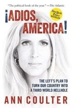 Coulter, Ann H. Adios, America