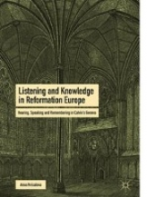 Anna Kvicalova Listening and Knowledge in Reformation Europe