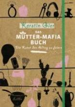 Gier, Kerstin Das Mtter-Mafia-Buch