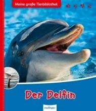 Poschadel, Jens Meine große Tierbibliothek: Der Delfin