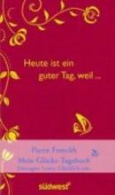 Franckh, Pierre Heute ist ein guter Tag, weil ...