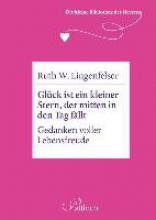 Lingenfelser, Ruth W. Die kleine Bibliothek des Herzens: Glück ist ein kleiner Stern, der mitten in den Tag fällt