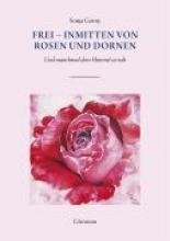 Gorny, Sonja Frei - inmitten von Rosen und Dornen