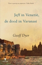 Geoff  Dyer Jeff in Venetie, de dood in Varanasi