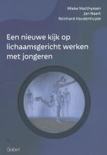 Mieke  Matthyssen, Jan  Naert, Reinhard  Haudenhuyse Een nieuwe kijk op lichaamsgericht werken met jongeren