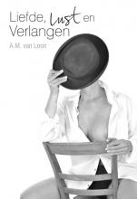 A.M. van Loon Liefde, lust en verlangen