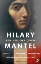 Hilary  Mantel Een veiliger oord 1, 2, 3 : Vrijheid ; Gelijkheid ; Broederschap