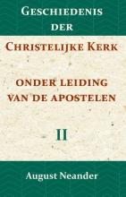 August Neander , Geschiedenis der Christelijke Kerk onder leiding van de Apostelen II