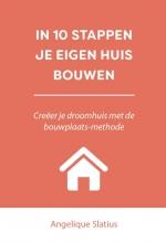 Angelique Slatius , In 10 stappen je eigen huis bouwen