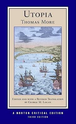 Thomas More,   George M., Ph.D. (University of Toronto, Massey College) Logan,   Robert M. (late of the University of California, Los Angeles) Adams,Utopia