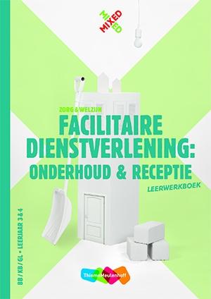 Marieke Engelberts,Facilitaire dienstverlening: onderhoud en receptie BB/KB/GL leerjaar 3 & 4 Leerwerkboek