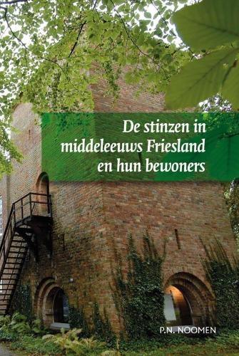 P.N. Noomen,De stinzen in middeleeuws Friesland en hun bewoners