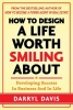 Davis, Darryl,How to Design a Life Worth Smiling About