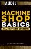 Miller, Rex, Miller, Mark Richard,AudelTM Machine Shop Basics