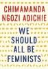 Adichie, Chimamanda Ngozi,We Should All Be Feminists
