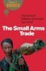 Stohl, Rachel,   Schroeder, Matt,   Smith, Dan,The Small Arms Trade