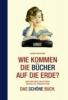 Groothuis, Rainer,Wie kommen die Bücher auf die Erde?
